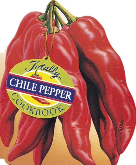 Totally Chile Pepper Cookbook