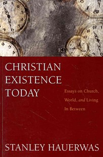 Christian Existence Today by Stanley Hauerwas (9781608997107) - PaperBack - Religion & Spirituality