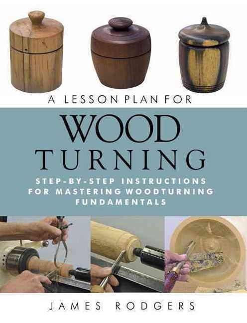 Lesson Plan for Wood Turning: Step-By-Step Instructions for Mastering Woodturning Fundamentals