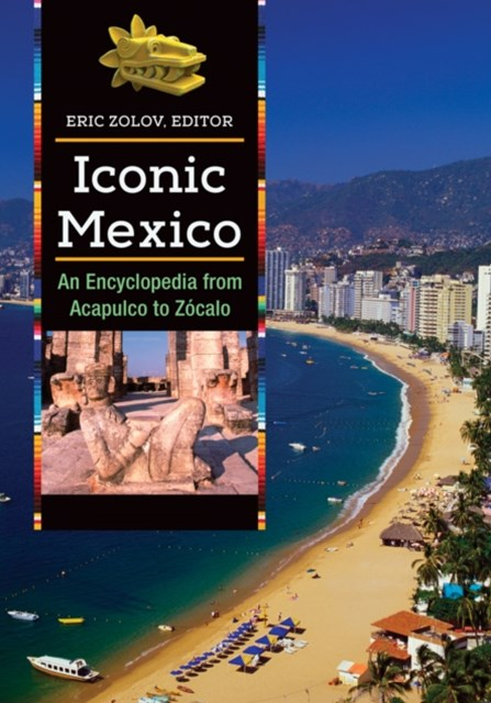 (ebook) Iconic Mexico: An Encyclopedia from Acapulco to Zocalo [2 volumes]