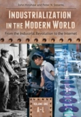 Industrialization in the Modern World: From the Industrial Revolution to the Internet [2 volumes]