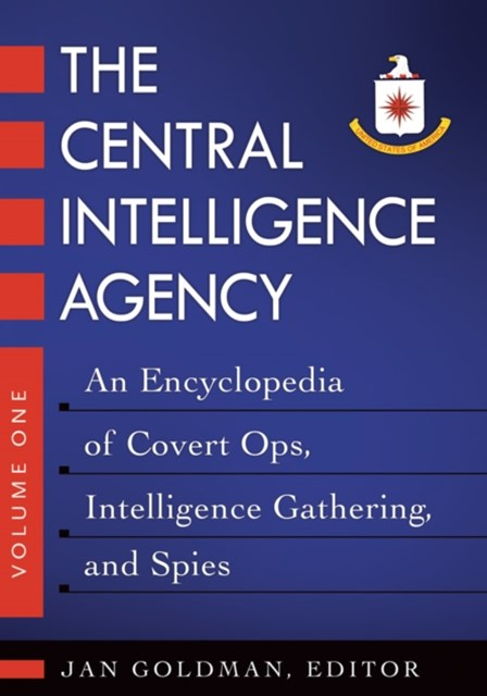 Central Intelligence Agency: An Encyclopedia of Covert Ops, Intelligence Gathering, and Spies [2 volumes]