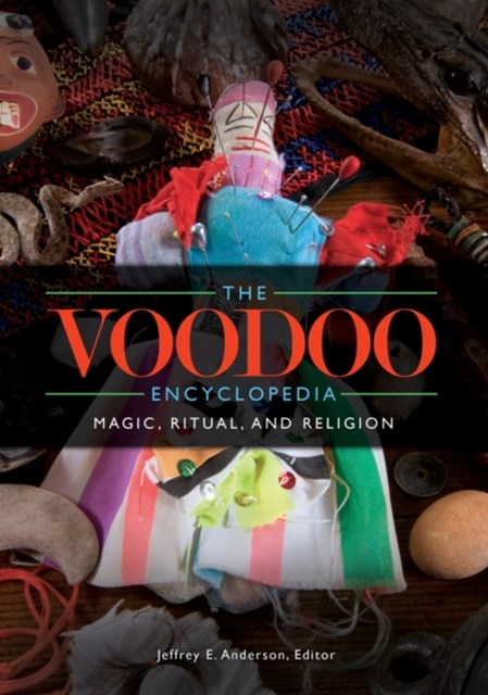 Voodoo Encyclopedia: Magic, Ritual, and Religion