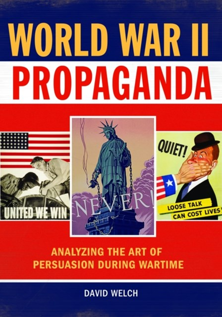 World War II Propaganda: Analyzing the Art of Persuasion during Wartime