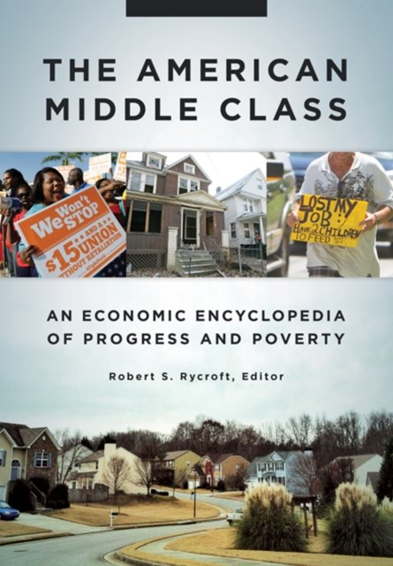 American Middle Class: An Economic Encyclopedia of Progress and Poverty [2 volumes]