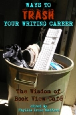 Ways to Trash Your Writing Career