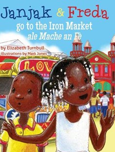 Janjak and Freda Go to the Iron Market by Elizabeth Turnbull, Mark Jones, Wally Turnbull (9781611530728) - HardCover - Children's Fiction