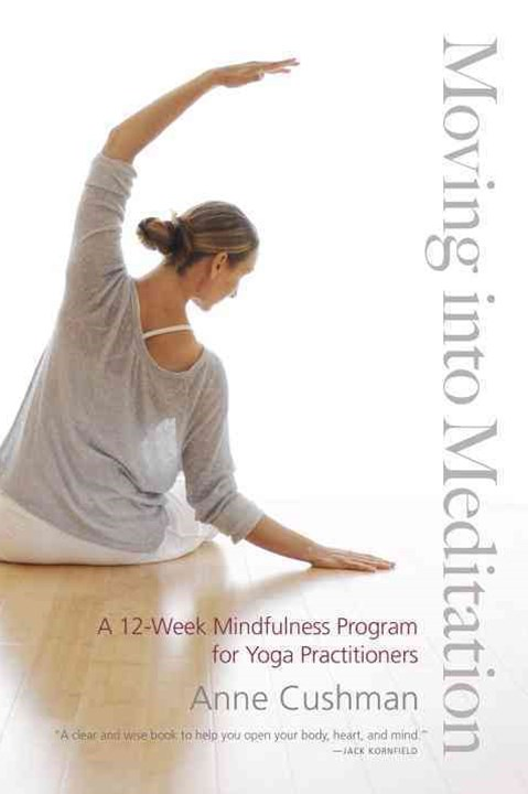Moving Into Meditation A 12-Week Mindfulness Program for Yoga Practitioners