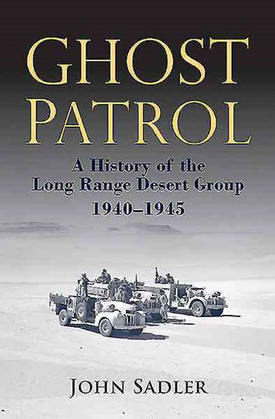 Ghost Patrol: A History of the Long Range Desert Group 1940-45