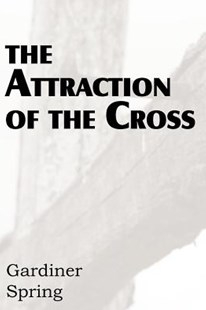 The Attraction of the Cross by Gardiner Spring (9781612036458) - PaperBack - Religion & Spirituality Christianity