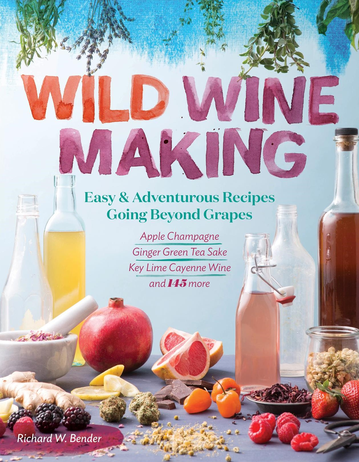 Wild Winemaking: Easy and Adventurous Recipes Going Beyond Grapes
