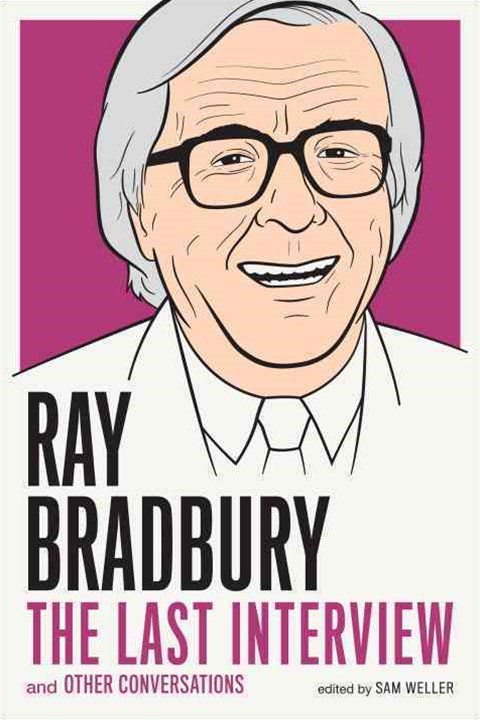 Ray Bradbury The Last Interview and other Conversations