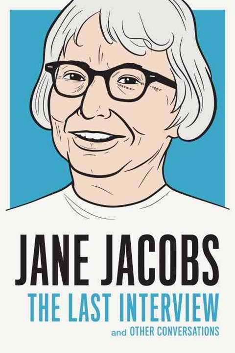 Jane Jacobs The Last Interview and Other Conversations