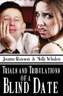 Trials and Tribulations of a Blind Date by Joanne Rawson, Molly Whalen (9781612356457) - PaperBack - Romance Modern Romance