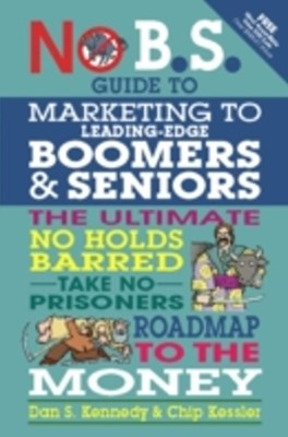 No B.S. Guide to Marketing to Leading Edge Boomers & Seniors