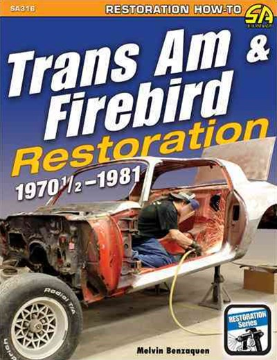 Trans Am and Firebird Restoration: 1970-1/2 To 1981
