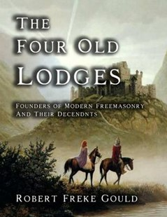The Four Old Lodges by Robert Freke Gould (9781613421000) - PaperBack - Social Sciences Sociology