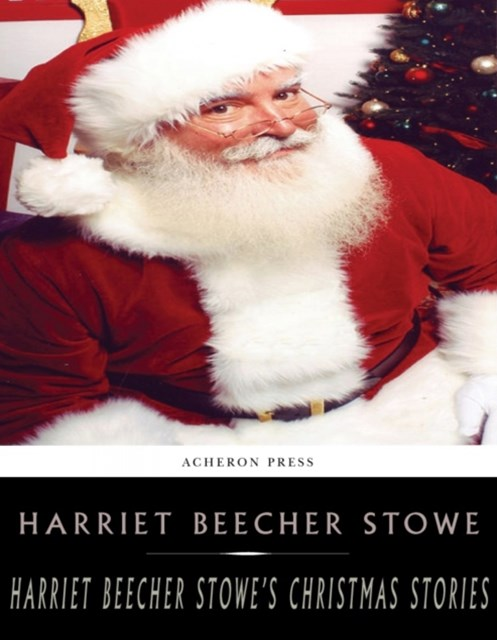 Harriet Beecher Stowes Holiday Stories