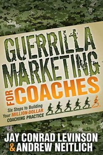 Guerrilla Marketing for Coaches by Jay Conrad Levinson, Andrew Neitlich (9781614481560) - PaperBack - Business & Finance Management & Leadership