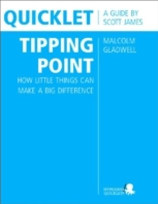 Quicklet on Malcolm Gladwell's The Tipping Point: How Little Things Can Make a Big Difference (Clif