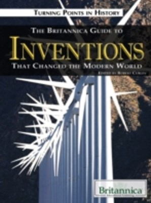 Britannica Guide to Inventions That Changed the Modern World