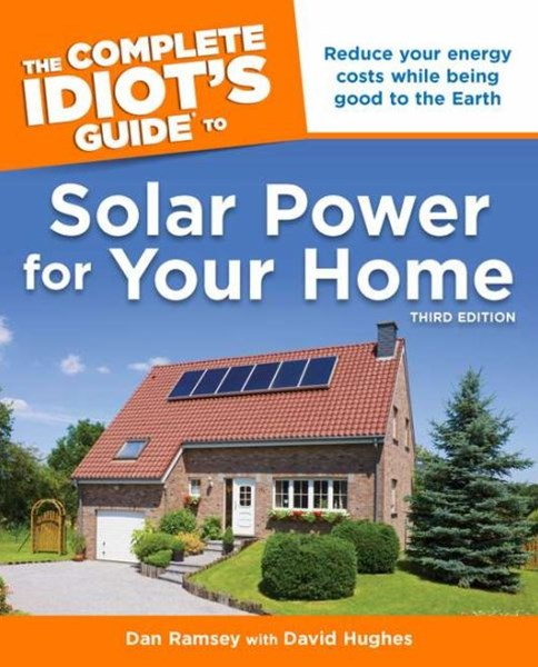 The Complete Idiot's Guide to Solar Power for Your Home, Third Edition