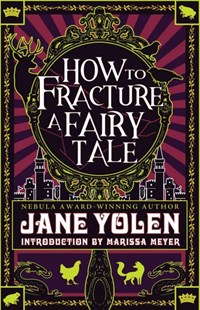 How to Fracture a Fairy Tale by Jane Yolen, Marissa Meyer (9781616963064) - PaperBack - Fantasy