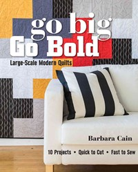 Go Big, Go Bold Large-Scale Modern Quilts