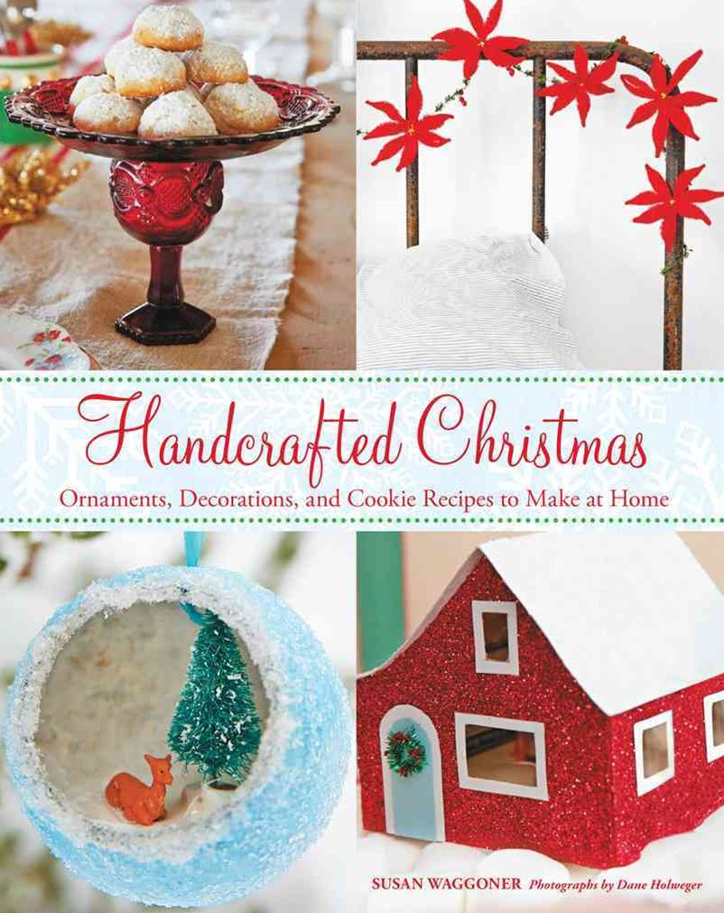 Handcrafted Christmas: Ornaments, Decorations, and Cookie Recipes