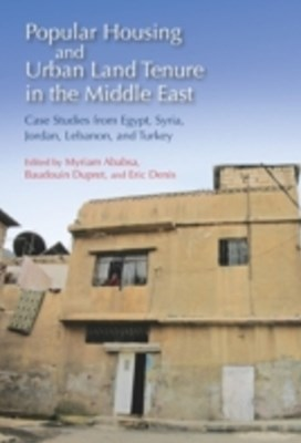 Popular Housing and Urban Land Tenure in the Middle East