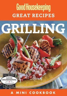 Good Housekeeping Great Recipes: Grilling