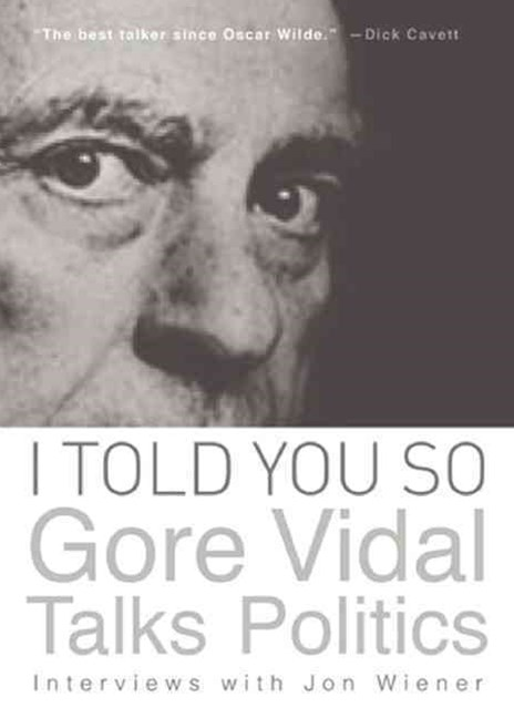 I Told You So: Gore Vidal Talks Politics