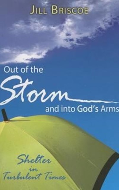 OUT OF THE STORM & INTO GODS ARMS