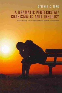 A Dramatic Pentecostal/Charismatic Anti-Theodicy by Stephen C Torr, David Cheetham (9781620328545) - PaperBack - Religion & Spirituality