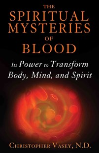 Spiritual Mysteries of Blood by Christopher Vasey (9781620554173) - PaperBack - Health & Wellbeing Alternative Health