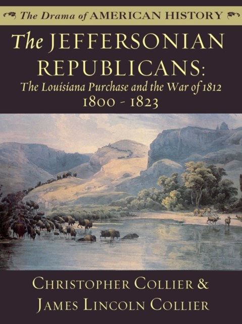 Jeffersonian Republicans: The Louisiana Purchase and the War of 1812: 1800 - 1823