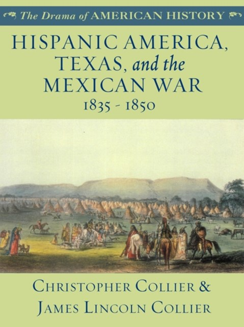 Hispanic America, Texas, and the Mexican War: 1835 - 1850