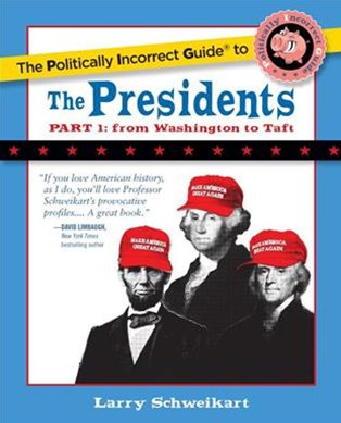 Politically Incorrect Guide to the Presidents - From Washington to Taft