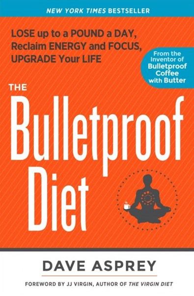 Bulletproof Diet, The:Lose up to a Pound a Day, Reclaim Energy an