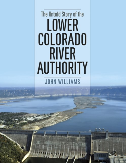 Untold Story of the Lower Colorado River Authority
