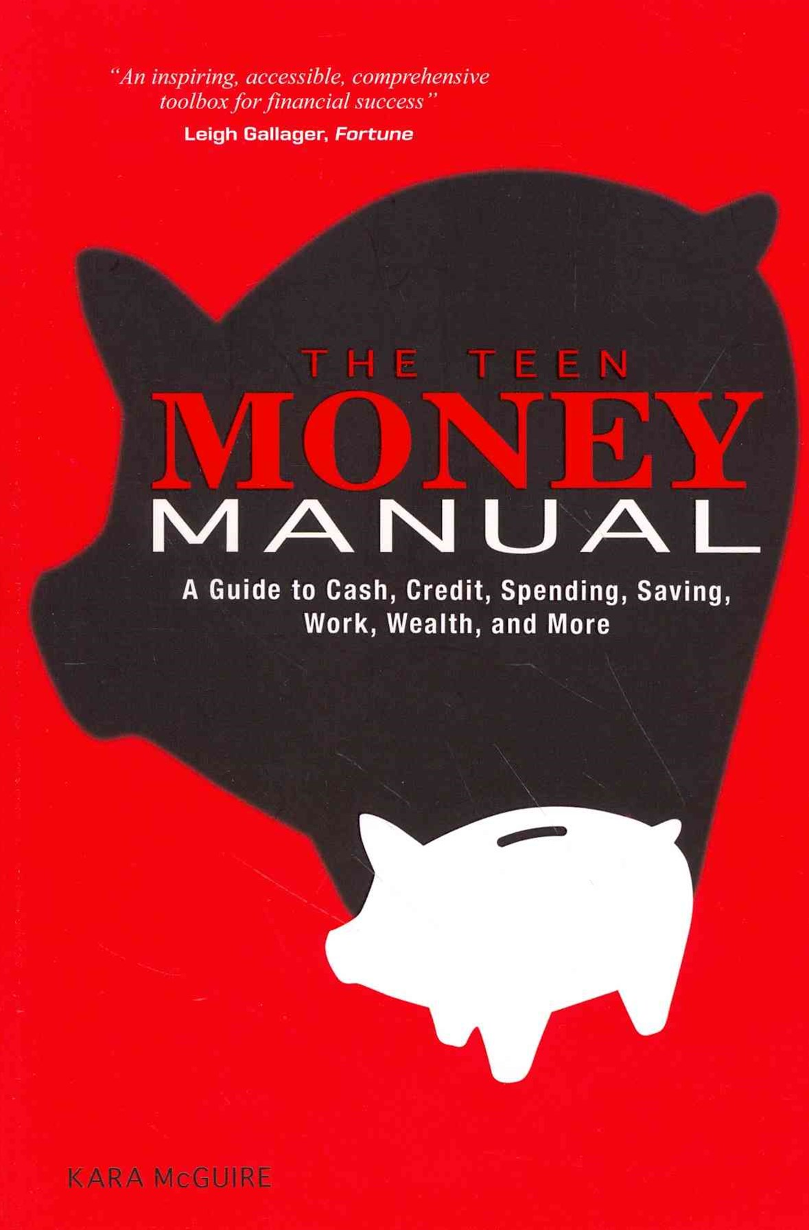 Teen Money Manual: A Guide to Cash, Credit, Spending, Saving, Work, Wealth, and More