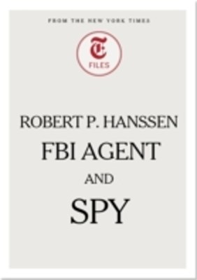 Robert P. Hanssen - FBI Agent and Spy