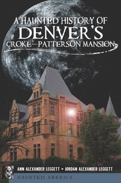 Haunted History of Denver's Croke-Patterson Mansion