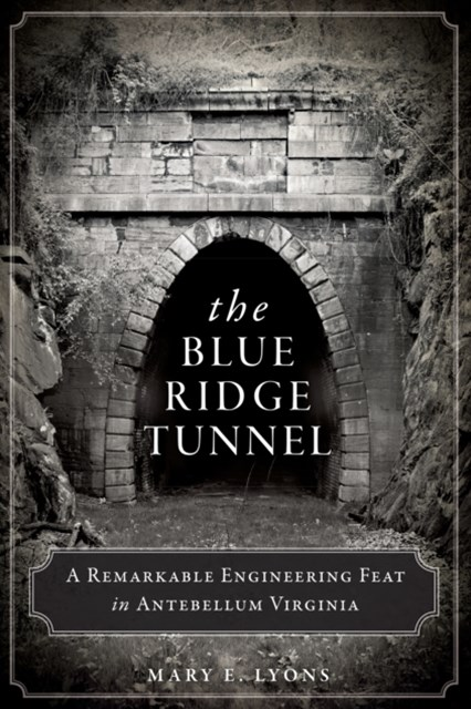 Blue Ridge Tunnel: A Remarkable Engineering Feat in Antebellum Virginia