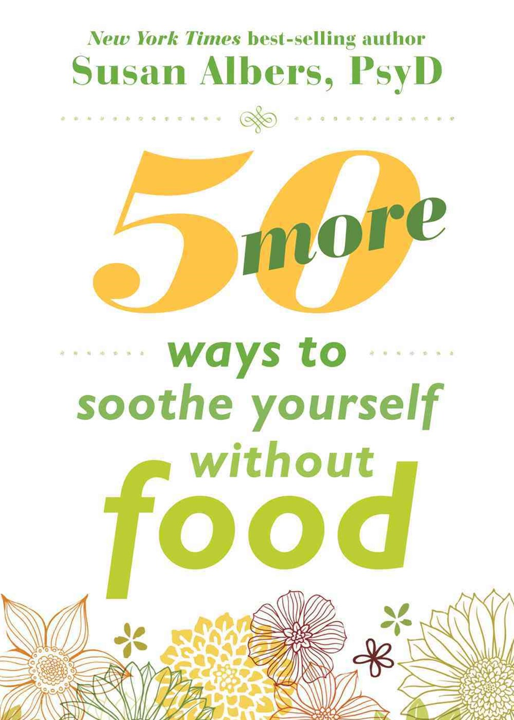 Fifty More Ways to Soothe Yourself Without Food