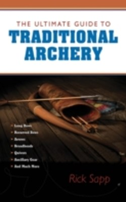 Ultimate Guide to Traditional Archery