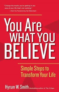 You Are What You Believe by Hyrum W. Smith, Ken Blanchard (9781626566668) - PaperBack - Business & Finance Careers