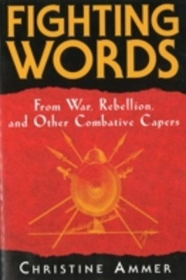 Fighting Words from War, Rebellion, and Other Combative Capers