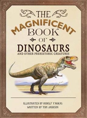 The Magnificent Book of Dinosaurs and Other Prehsitoric Creatures