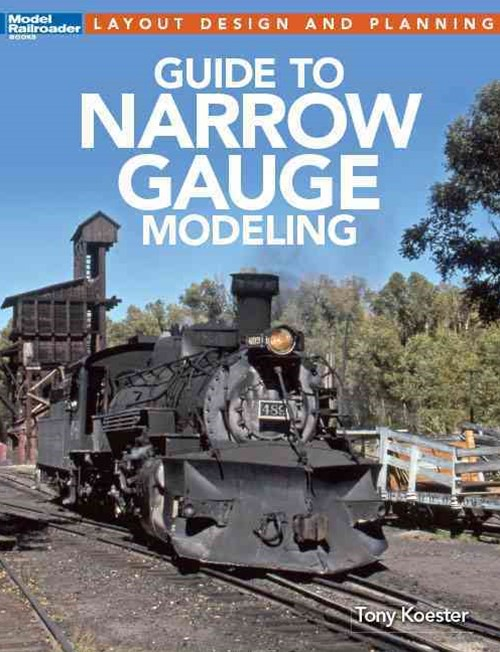 Model Railroader's Guide to Narrow Gauge Modeling